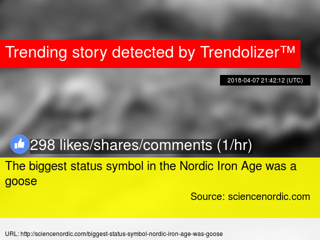 The Biggest Status Symbol In The Nordic Iron Age Was A Goose